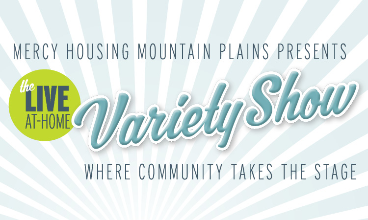 Mercy Housing Mountain Plains Presents the Live At Home Variety Show