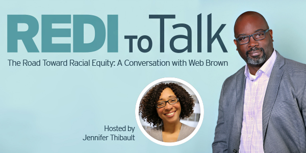 REDI to Talk   The Road Toward Racial Equity: A Conversation with Web Brown